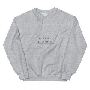 I'd rather – Unisex Sweatshirt